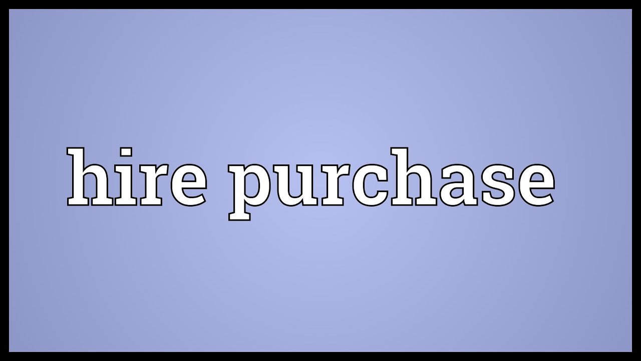 Hire Purchase and Installment Purchase System : Meaning, Features, Types and Calculation Formula