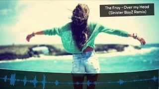 The Fray - Over my Head (Sinister BoyZ Remix)
