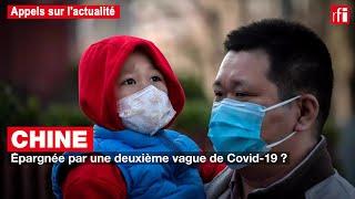Chine : pas de deuxième vague de Covid-19 ?