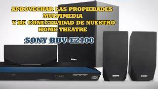 APROVECHAR LAS PROPIEDADES MULTIMEDIA DE NUESTRO HOME THEATRE SONY BDV-E2100