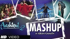 AASHIQUI 2 MASHUP FULL SONG | KIRAN KAMATH | BEST BOLLYWOOD MASHUPS