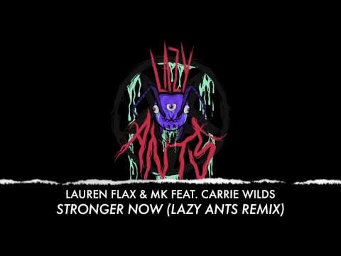 Lauren Flax & MK feat. Carrie Wilds - Stronger Now (Lazy Ants Remix)