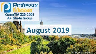 Professor Messer's 220-1001 A+ Study Group - August 2019