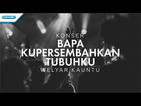 Bapa Kupersembahkan Tubuhku - Konser Worship Welyar Kauntu (video)