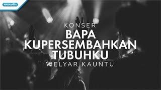 Download Mp3 Bapa Kupersembahkan Tubuhku - Konser Worship Welyar Kauntu  Video
