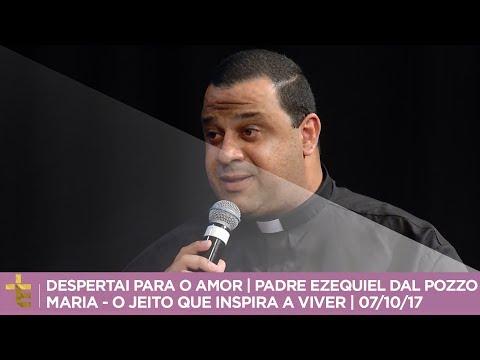 DESPERTAI PARA O AMOR  PADRE EZEQUIEL DAL POZZO  MARIA - O JEITO QUE INSPIRA A VIVER  071017