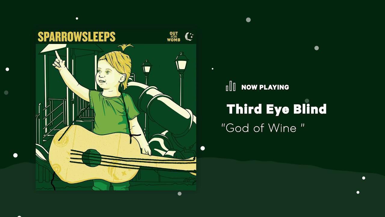 Sparrow Sleeps Third Eye Blind God Of Wine Lullaby