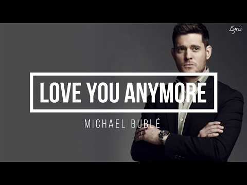 Michael Bublé - Love You Anymore (lyrics)