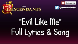"DISNEY DESCENDANTS ""Evil Like Me"" FULL SONG & LYRICS"