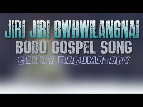 Jiri Jiri Bwhwilangnai | Sunny Basumatary | New Boro Christian Song | ✝Gospel Music✝ |