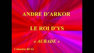 André d'Arkor   Le roi D'Ys   Aubade   Columbia RF 63 enregistré le 22 octobre 1932