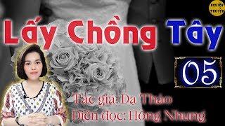 LẤY CHỒNG TÂY  - Tập 05 - Mc Hồng Nhung diễn đọc