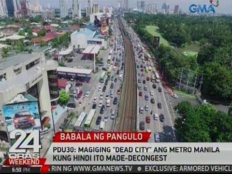 24 Oras: PDU30: Magiging 'Dead City' ang Metro Manila kundi hindi ito made-decongest