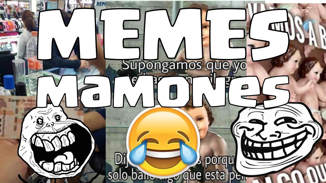 Memes Mamones 1 Youtube