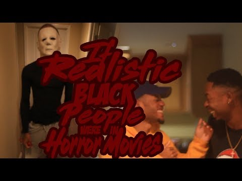 If Realistic Black People Were In Horror Movies