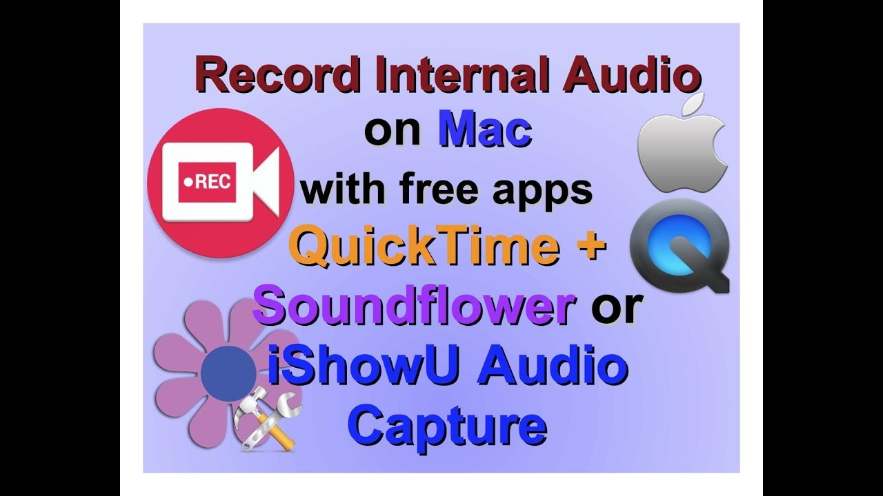 Recording internal audio on Mac with free Apps - QuickTime + Soundflower or  iShowU Audio Capture)