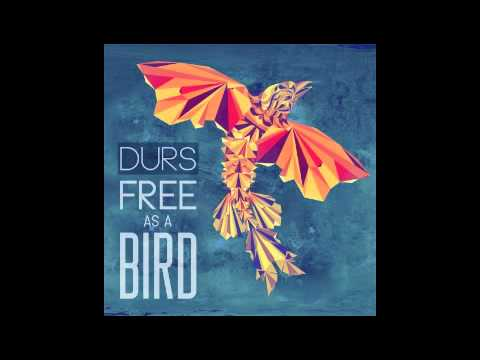Durs - Free As a Bird - Official