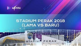 Stadium Perak 2018 (Lama vs Baru)