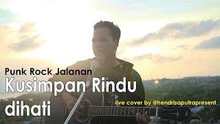 PUNK ROCK JALANAN - KUSIMPAN RINDU DIHATI COVER LIVE BY HENDRI SAPUTRA
