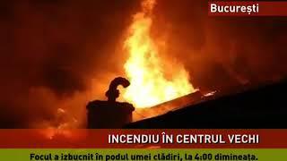 Incendiu în Centrul Vechi din București