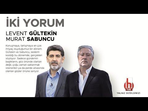#CANLI | Levent Gültekin ve Murat Sabuncu ile İki Yorum | #HalkTV