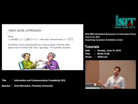 ISIT 2015 Tutorial: Information and Communication Complexity (3/3)