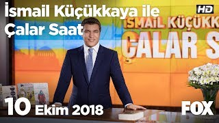 10 Ekim 2018 İsmail Küçükkaya ile Çalar Saat