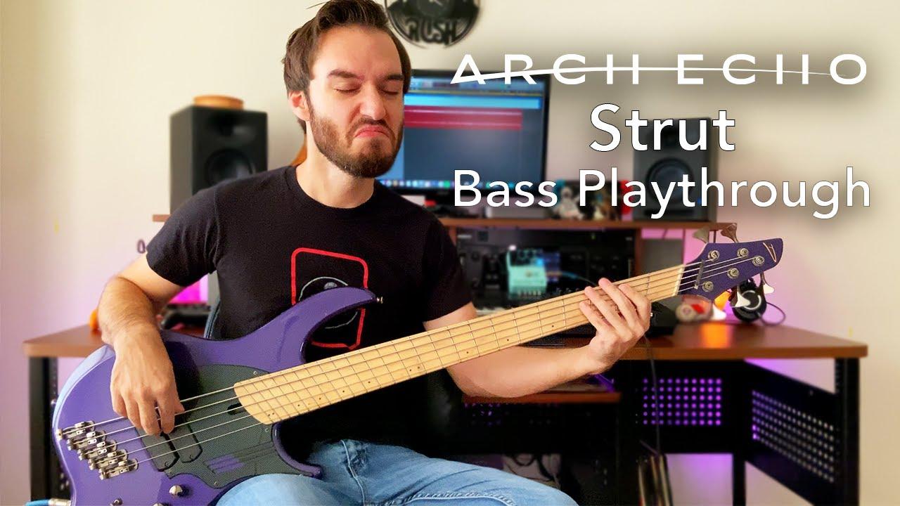 Arch Echo // Strut // Bass Playthrough