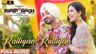 Kalliyan Kulliyan – Full Audio | Super Singh | Diljit Dosanjh & Sonam Bajwa | Jatinder Shah