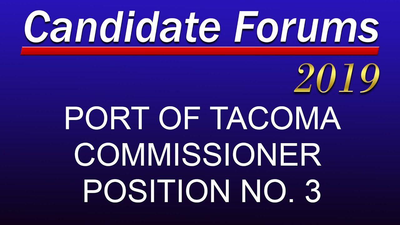 Candidate Forum: Port of Tacoma Commissioner Position No  3 - July 19, 2019  - Special Presentation