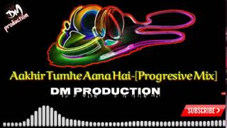 Aakhir Tumhe Aana Hai | dj remix 2018 | dm production