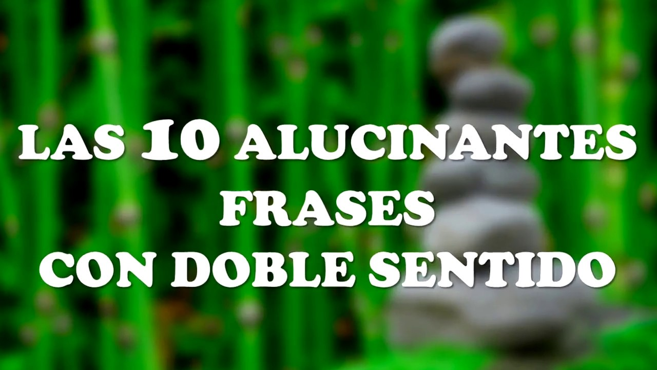 Las 10 Alucinantes Frases Con Doble Sentido Youtube