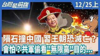 隕石撞中國 習王朝恐滅亡  會怕共軍偷看'無限高'目的...【台灣最前線】2020.12.25(上)