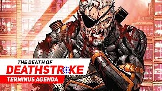 THE DEATH OF DEATHSTROKE | TERMINUS AGENDA | DC COMICS