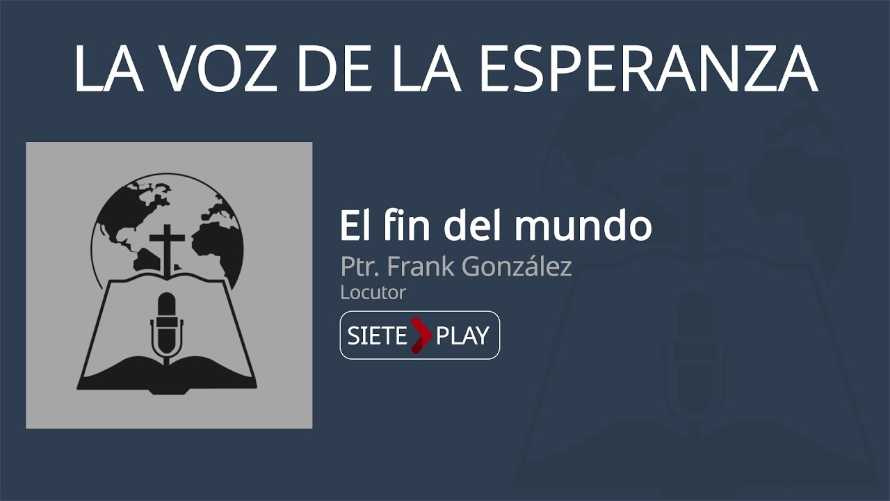 La voz de la esperanza: El fin del mundo - Ptr. Frank González