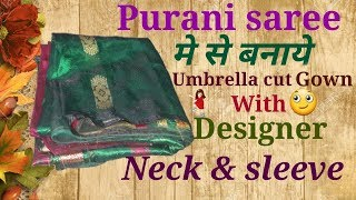 Purani saree me se banaye Umbrella cut Gown with Designer Neck and sleeve // by simple cutting