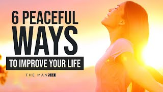 6 Peaceful Ways To Improve Your Life  Mentally, Physically, Spiritually