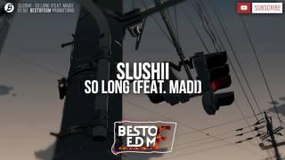Slushii - So Long [Feat. Madi]