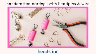 Handcrafted Earrings with Headpins and Wire