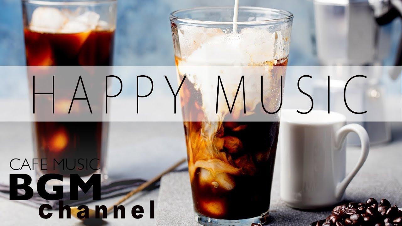 Happy Jazz Bossa Nova Music Happy Cafe Music For Work Study Youtube