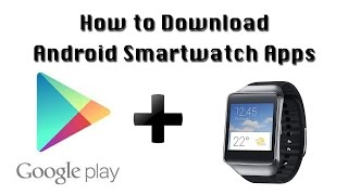 How to Download Android Smartwatch Apps