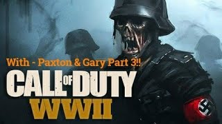 Call of Duty WWII: Zombies with Paxton  & Gary Part 3!!