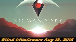 No Man's Sky (PC) ► Blind Livestream Let's Play Event for August 12, 2016! (1440p)