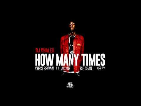 DJ Khaled - How Many Times (Remix) Ft. Dej Loaf, KeeZY, Big Sean, Chris Brown