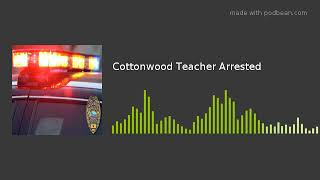 Cottonwood Teacher Arrested