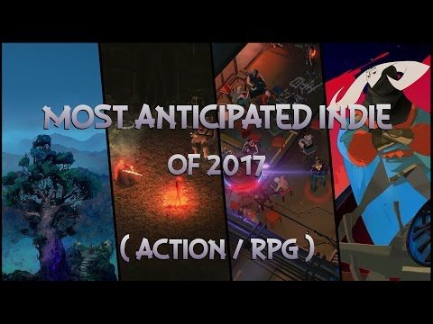 Most Anticipated Indie Of 2017 (Action N RPG)