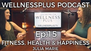 Physical Fitness, Health, and Happiness with Julia Marie
