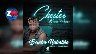 CHESTER - BOMBA NABALIKO (Audio) |ZedMusic| Zambian Music 2018