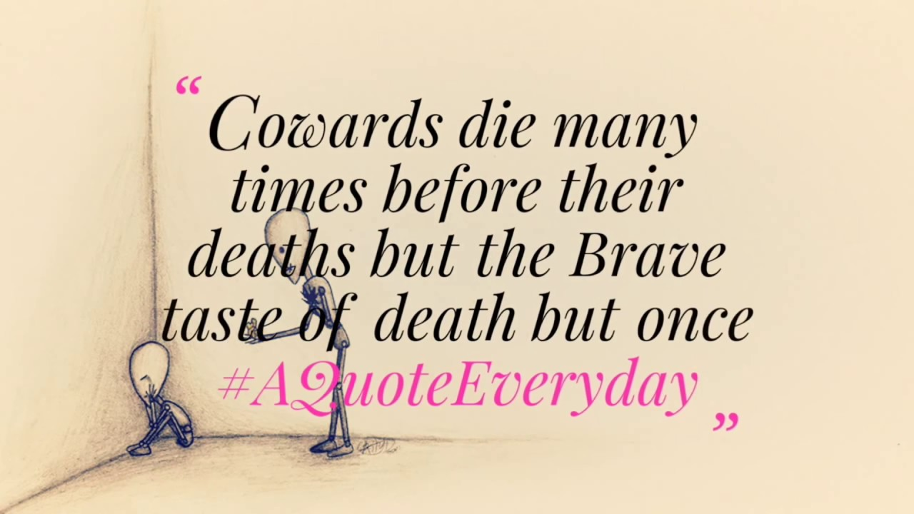 Cowards Die Many Times Before Their Deaths But The Brave Taste Of