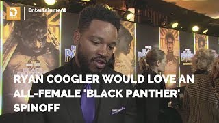 Ryan Coogler Would Love an All-Female 'Black Panther' Spinoff | Demand Africa